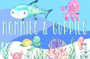 Mommies & Guppies